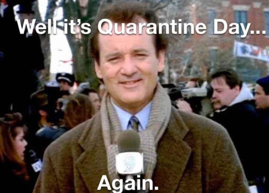 COVID-19 quarantine groundhog day